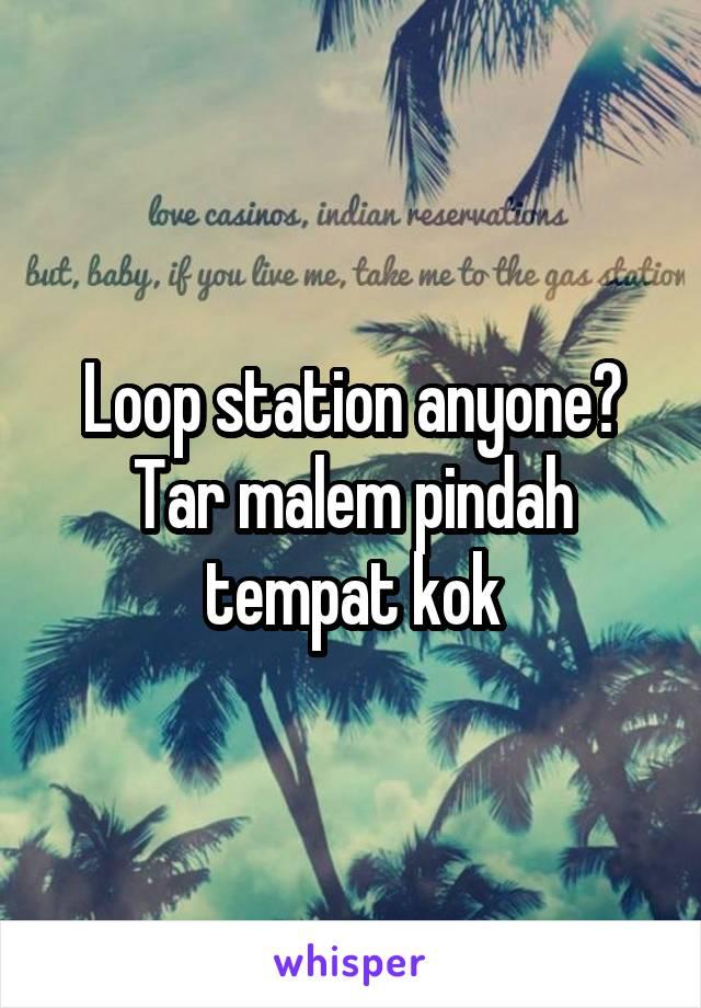 Loop station anyone? Tar malem pindah tempat kok