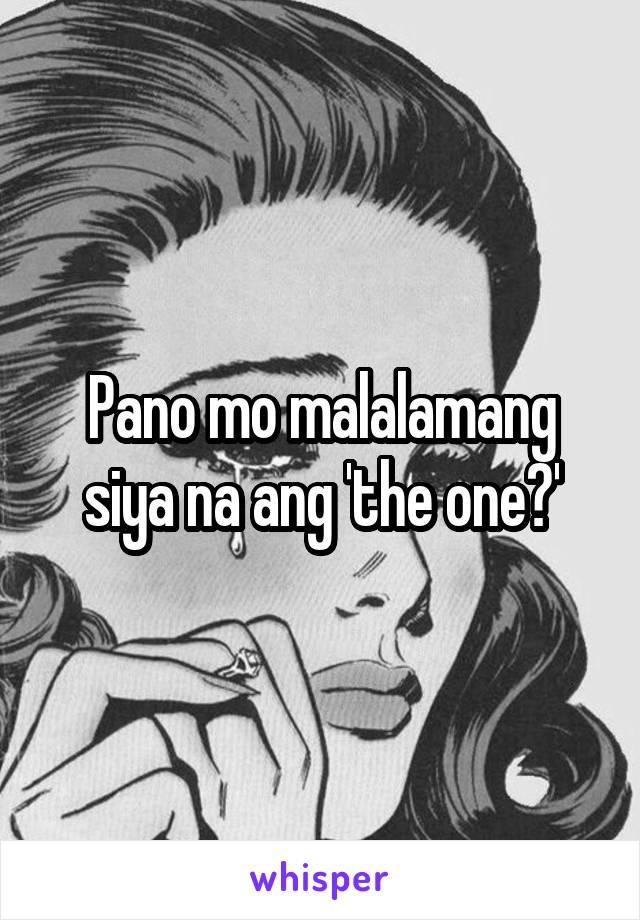 Pano mo malalamang siya na ang 'the one?'