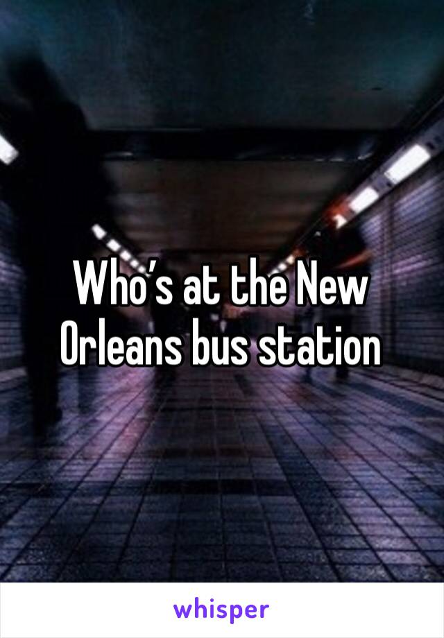 Who's at the New Orleans bus station