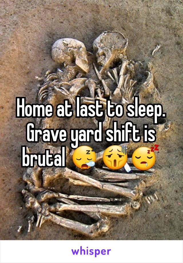 Home at last to sleep. Grave yard shift is brutal 😪😫😴