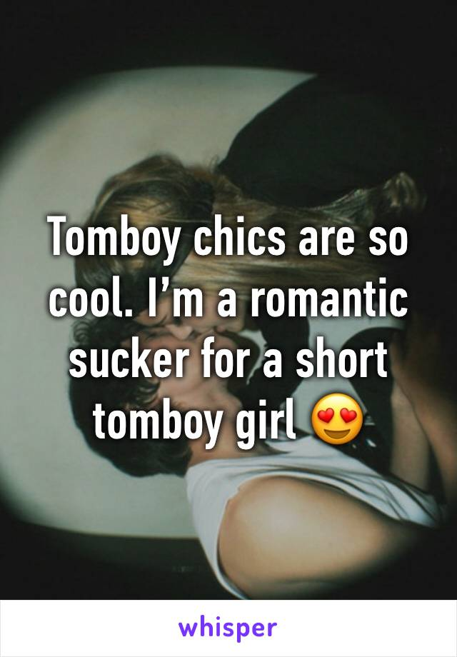 Tomboy chics are so cool. I'm a romantic sucker for a short tomboy girl 😍