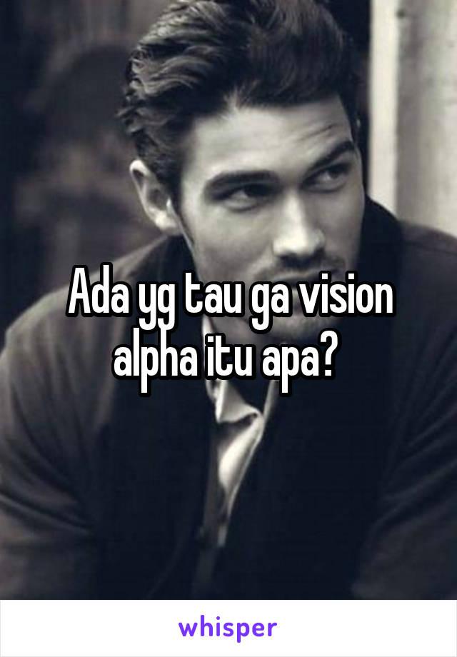 Ada yg tau ga vision alpha itu apa?