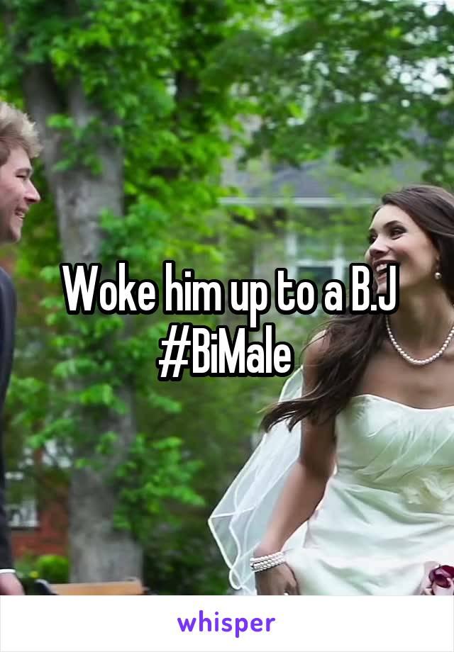 Woke him up to a B.J #BiMale