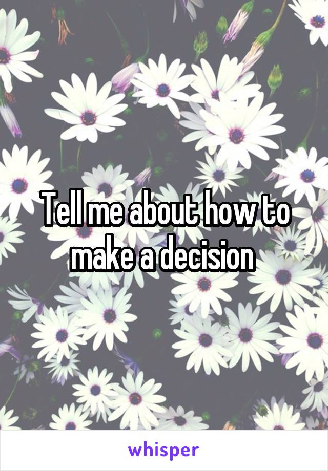 Tell me about how to make a decision