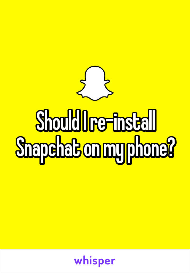 Should I re-install Snapchat on my phone?