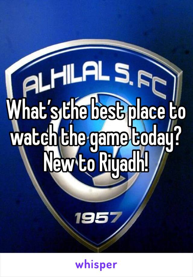 What's the best place to watch the game today? New to Riyadh!
