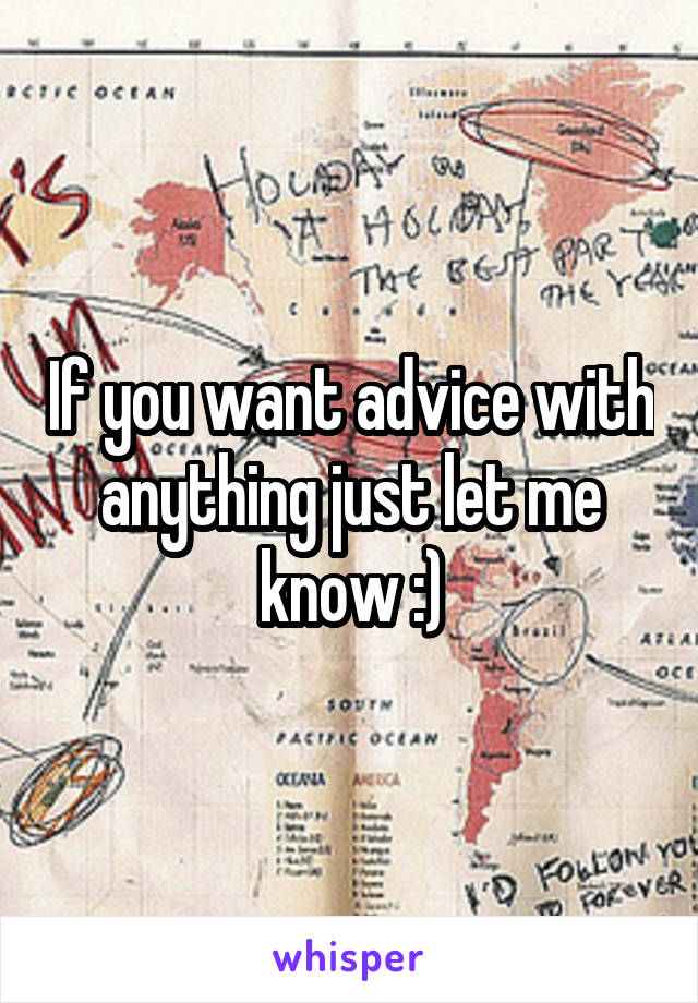 If you want advice with anything just let me know :)