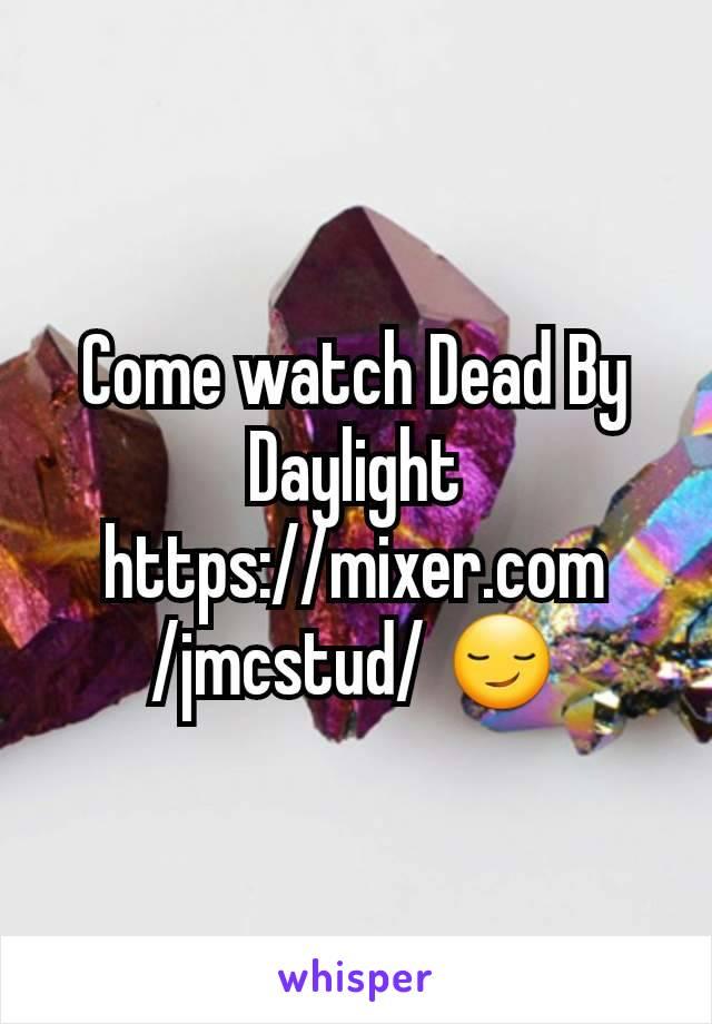 Come watch Dead By Daylight https://mixer.com/jmcstud/ 😏