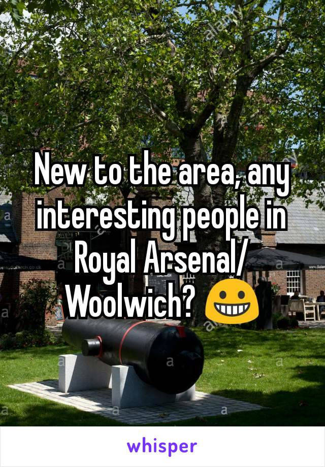 New to the area, any interesting people in Royal Arsenal/Woolwich? 😀