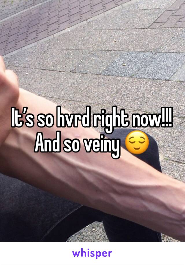 It's so hvrd right now!!! And so veiny 😌