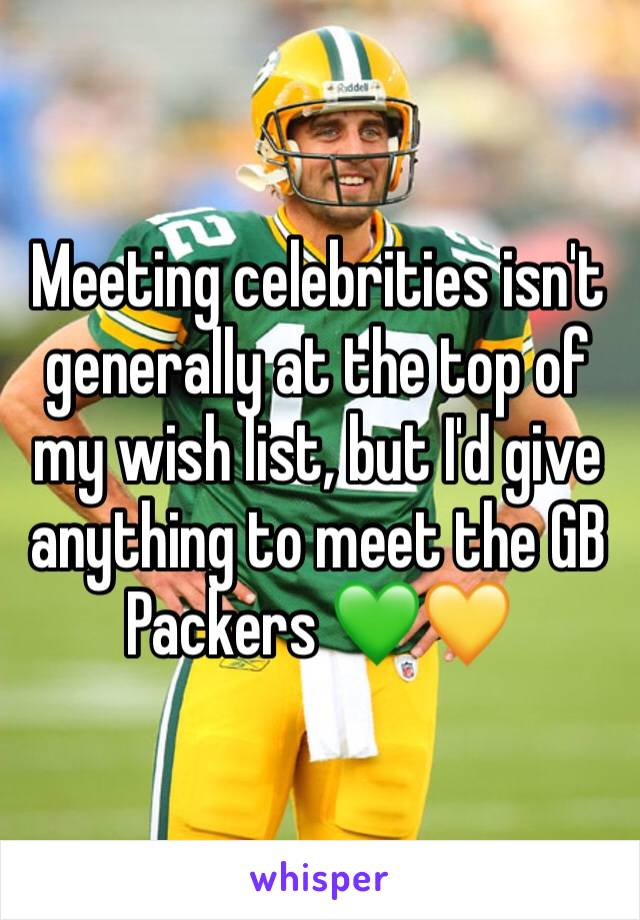 Meeting celebrities isn't generally at the top of my wish list, but I'd give anything to meet the GB Packers 💚💛