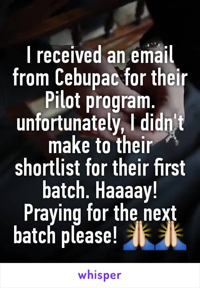 I received an email from Cebupac for their Pilot program. unfortunately, I didn't make to their shortlist for their first batch. Haaaay! Praying for the next batch please! 🙏🙏