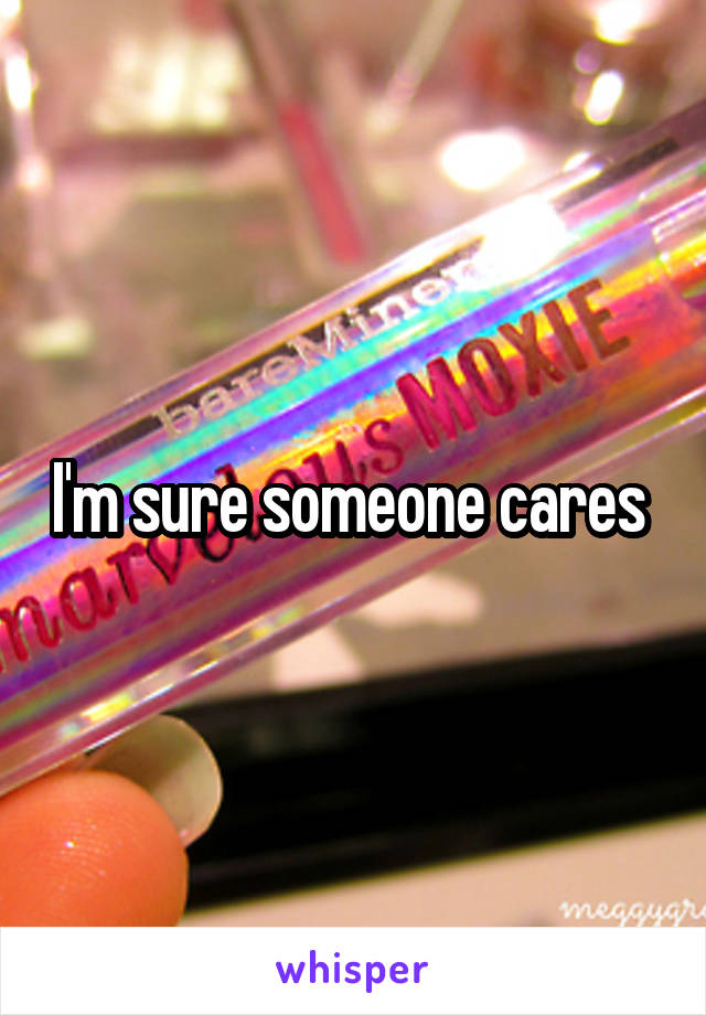 I'm sure someone cares