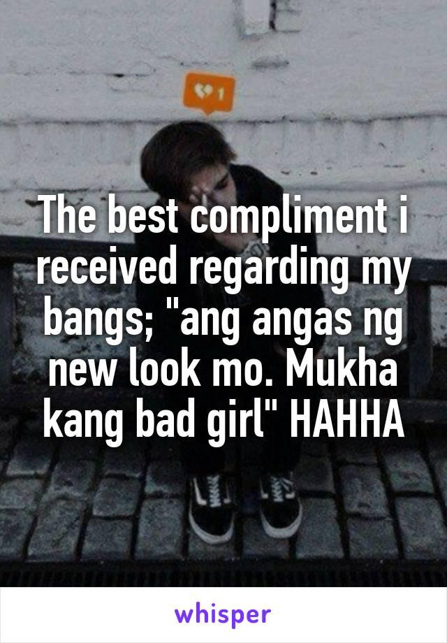 """The best compliment i received regarding my bangs; """"ang angas ng new look mo. Mukha kang bad girl"""" HAHHA"""