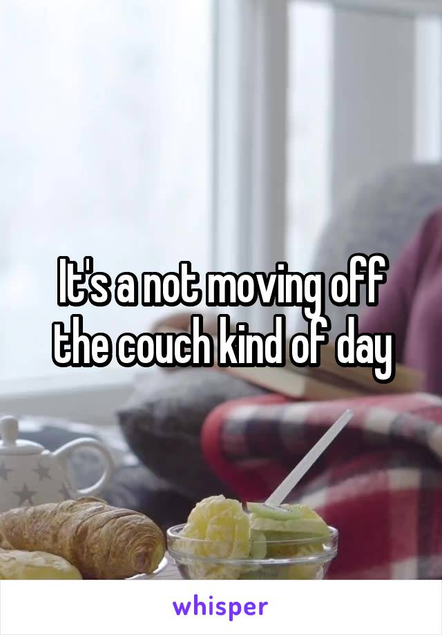 It's a not moving off the couch kind of day