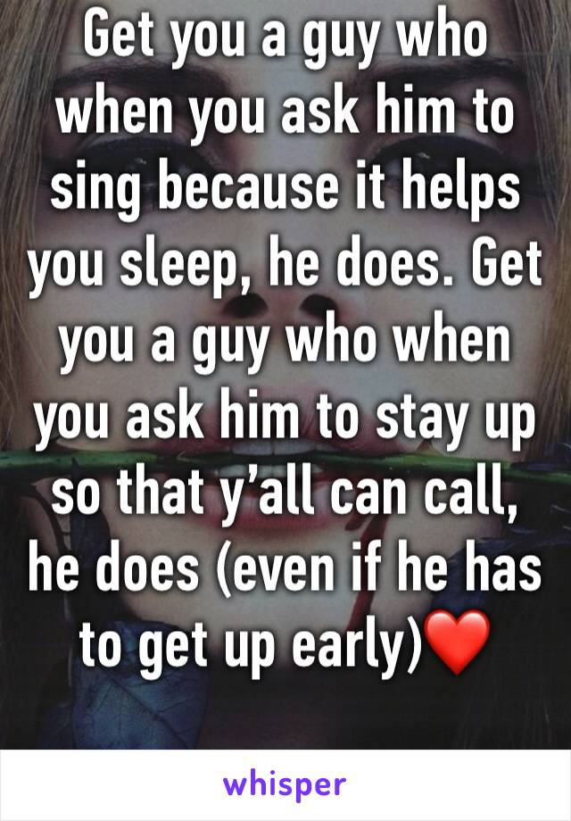 Get you a guy who when you ask him to sing because it helps you sleep, he does. Get you a guy who when you ask him to stay up so that y'all can call, he does (even if he has to get up early)❤️