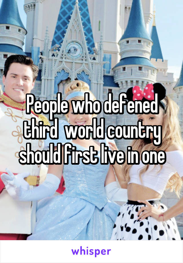 People who defened third  world country should first live in one