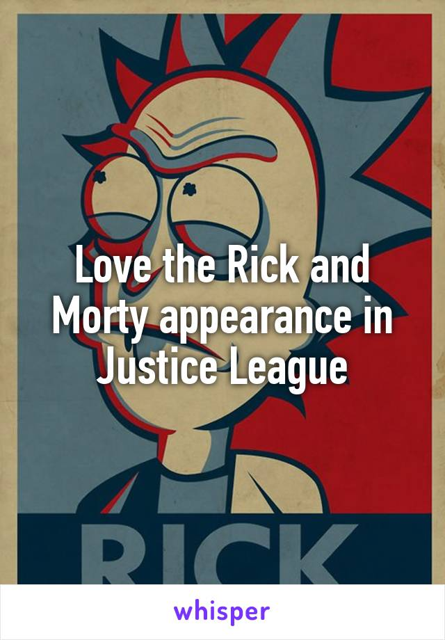 Love the Rick and Morty appearance in Justice League