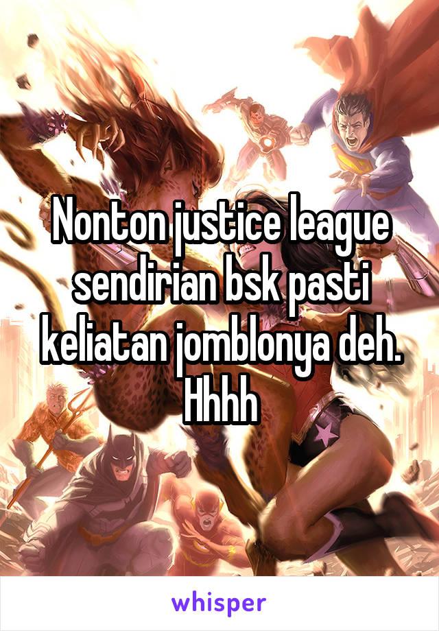 Nonton justice league sendirian bsk pasti keliatan jomblonya deh. Hhhh