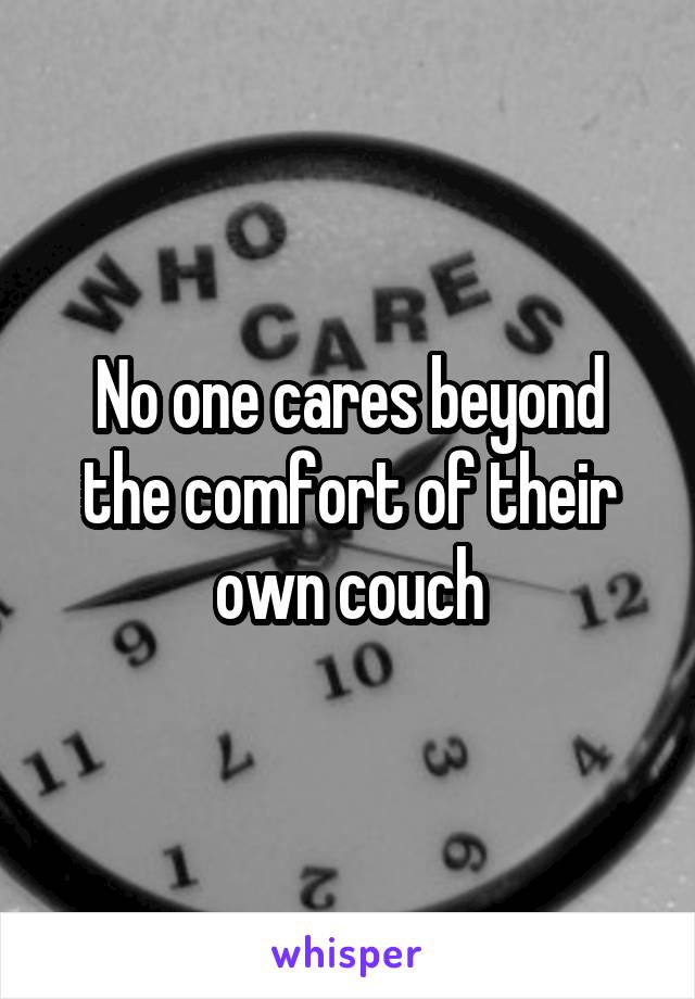 No one cares beyond the comfort of their own couch