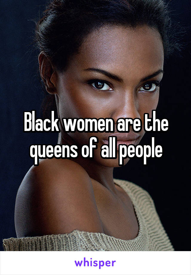 Black women are the queens of all people