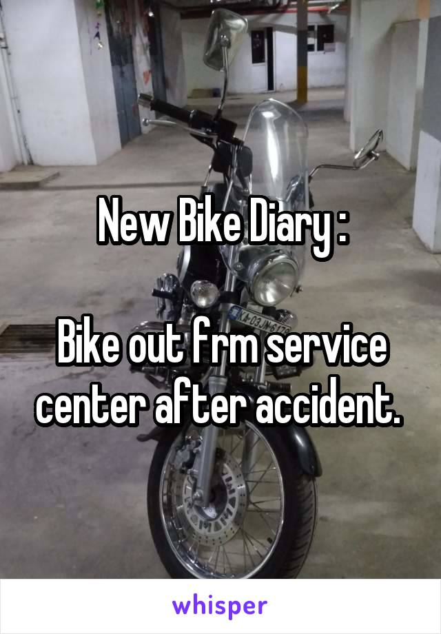 New Bike Diary :  Bike out frm service center after accident.