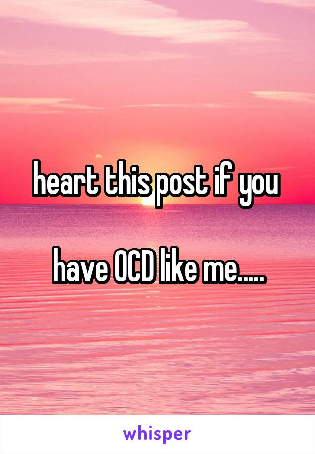 heart this post if you   have OCD like me.....
