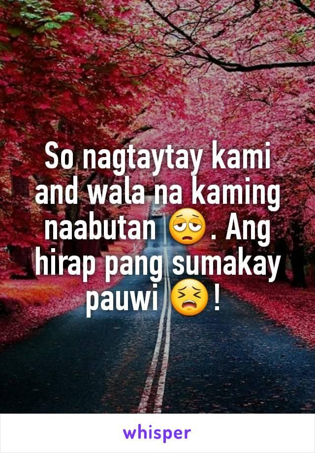 So nagtaytay kami and wala na kaming naabutan 😩. Ang hirap pang sumakay pauwi 😣!