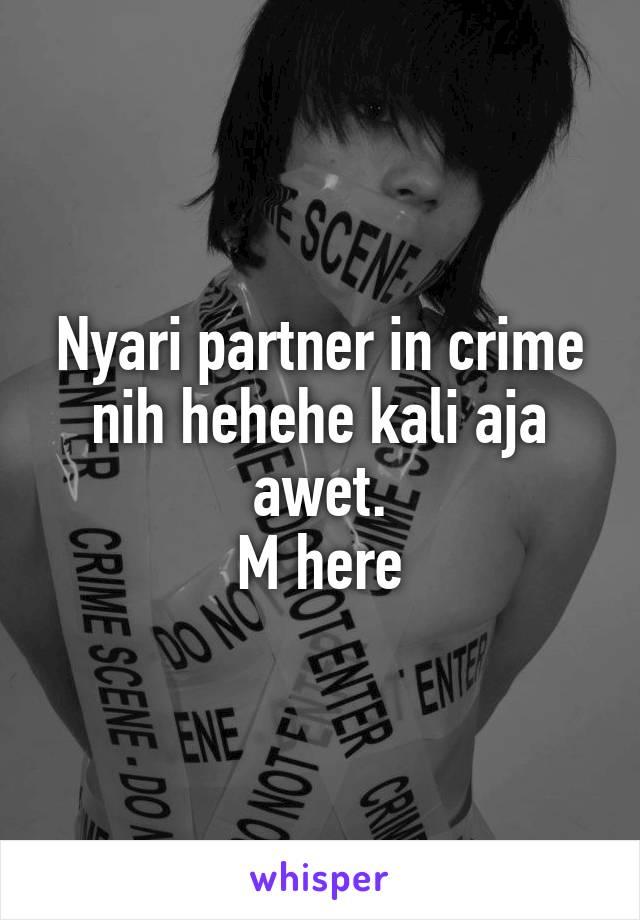 Nyari partner in crime nih hehehe kali aja awet. M here
