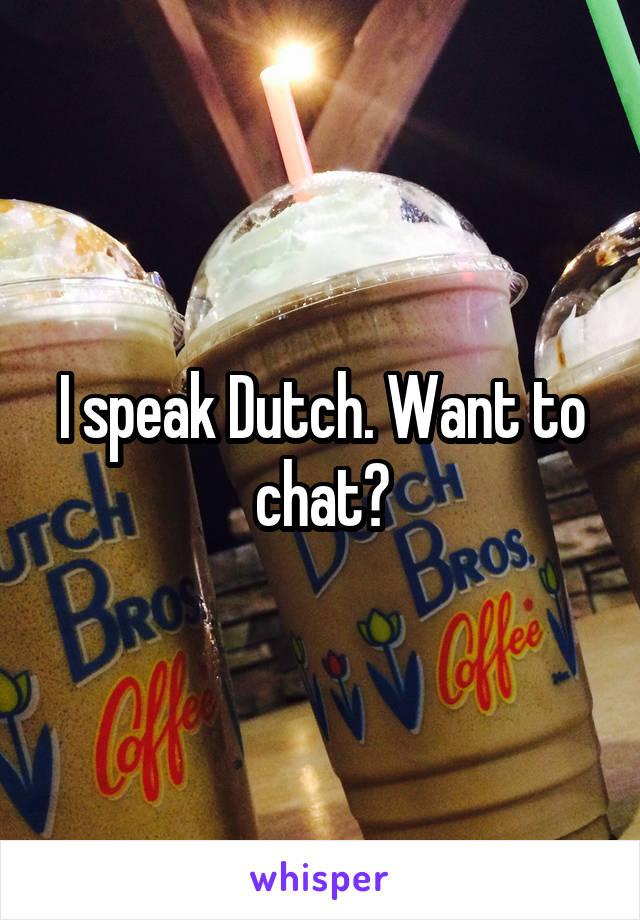 I speak Dutch. Want to chat?