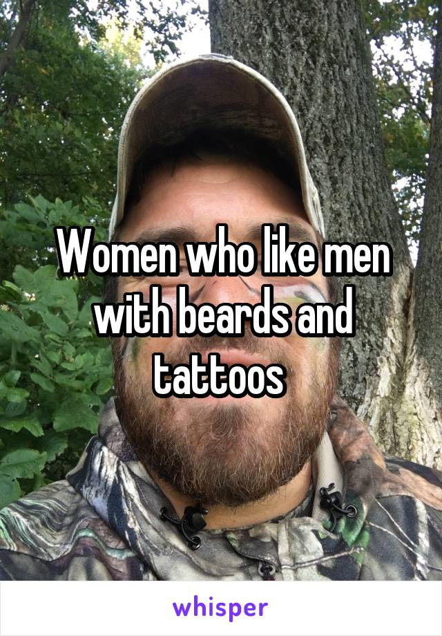 Women who like men with beards and tattoos