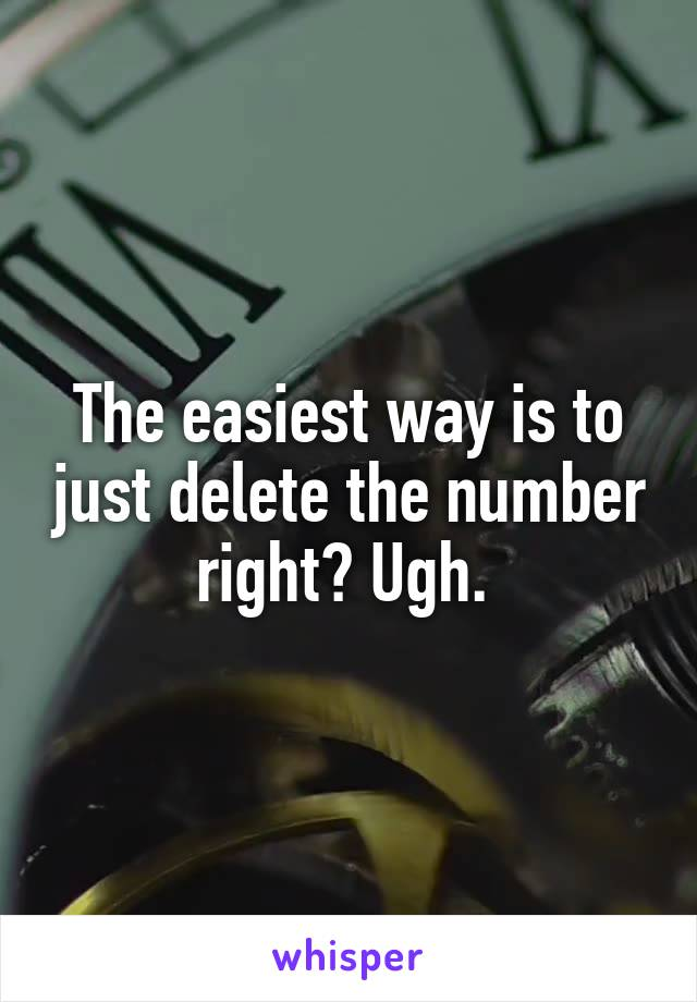 The easiest way is to just delete the number right? Ugh.