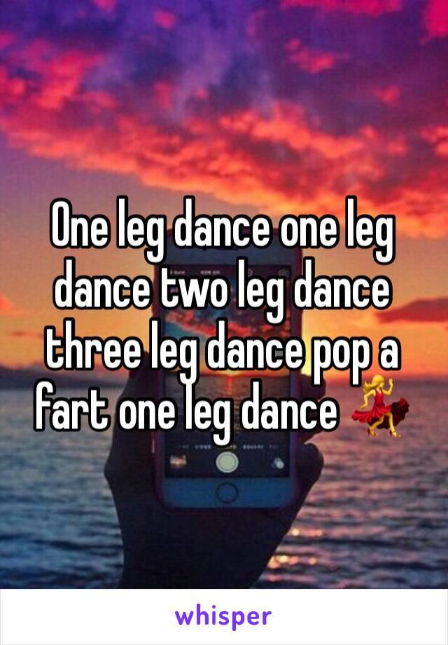 One leg dance one leg dance two leg dance three leg dance pop a fart one leg dance 💃