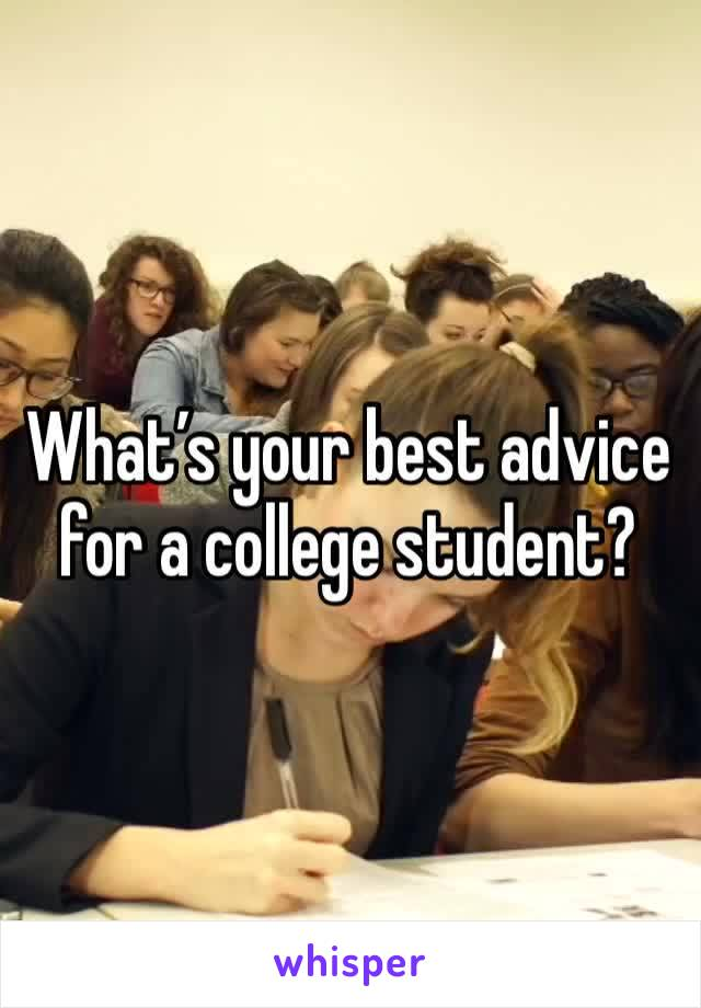 What's your best advice for a college student?