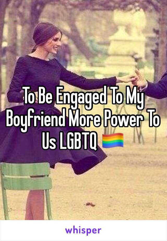 To Be Engaged To My Boyfriend More Power To Us LGBTQ 🏳️‍🌈