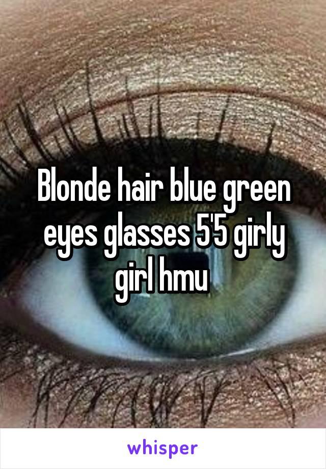 Blonde hair blue green eyes glasses 5'5 girly girl hmu