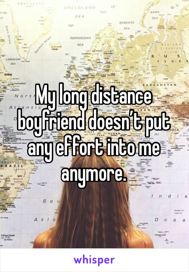 My long distance boyfriend doesn't put any effort into me anymore.