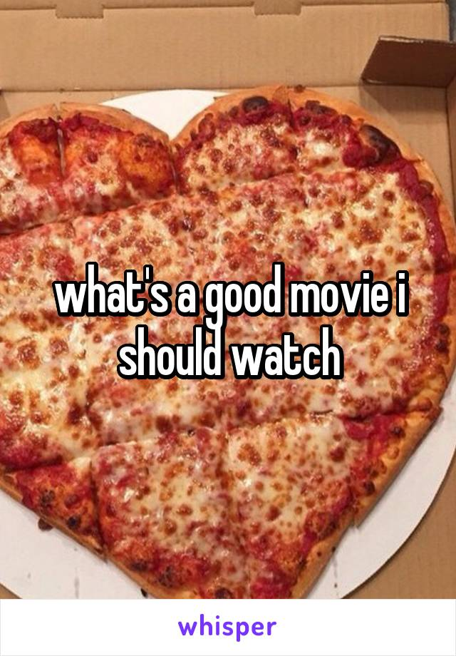 what's a good movie i should watch