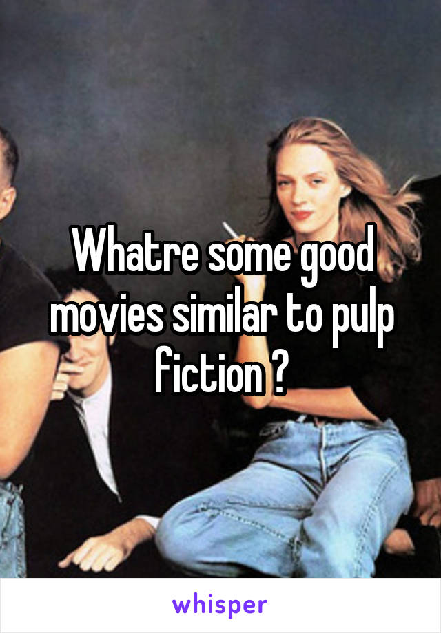 Whatre some good movies similar to pulp fiction ?