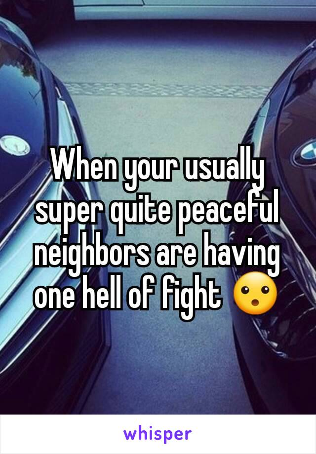 When your usually super quite peaceful neighbors are having one hell of fight 😮