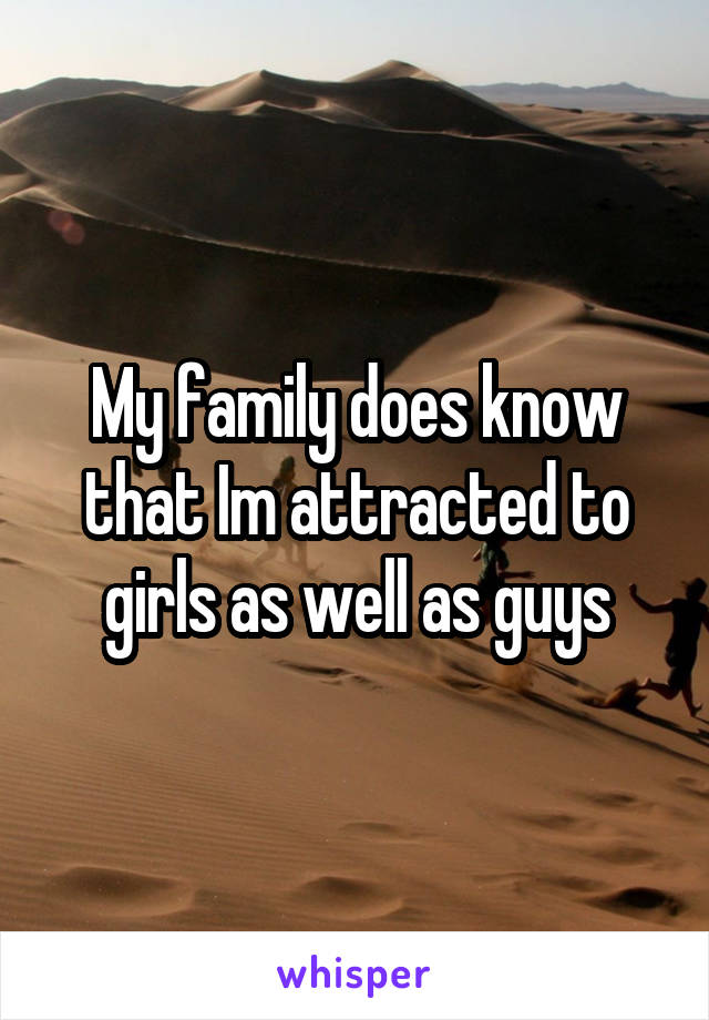 My family does know that Im attracted to girls as well as guys