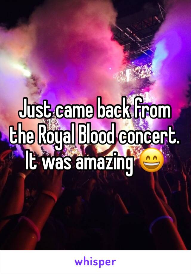 Just came back from the Royal Blood concert. It was amazing 😄