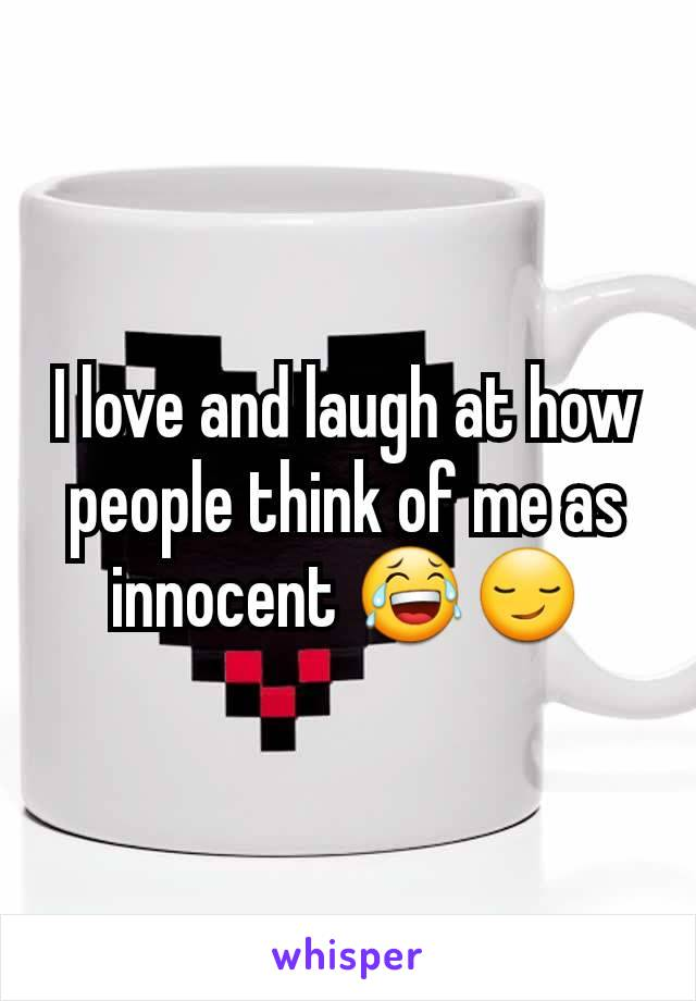 I love and laugh at how people think of me as innocent 😂😏