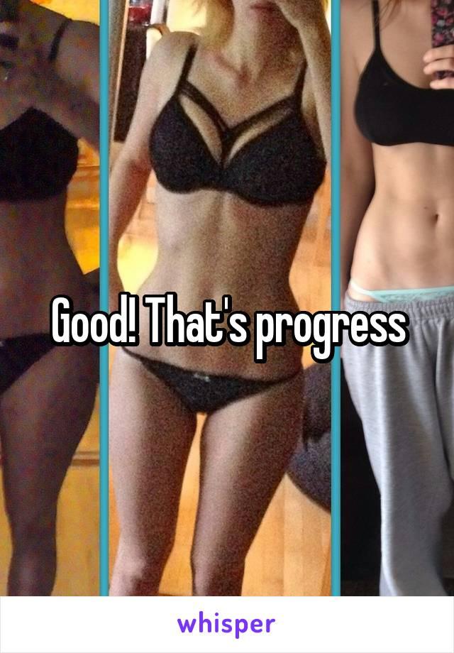 Good! That's progress