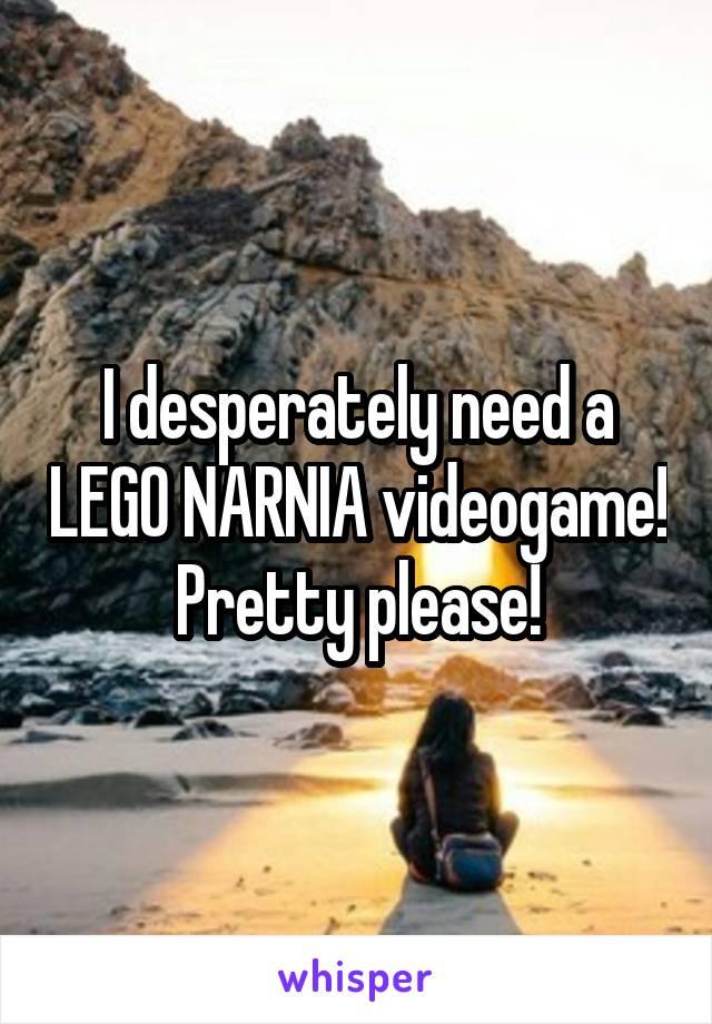 I desperately need a LEGO NARNIA videogame! Pretty please!