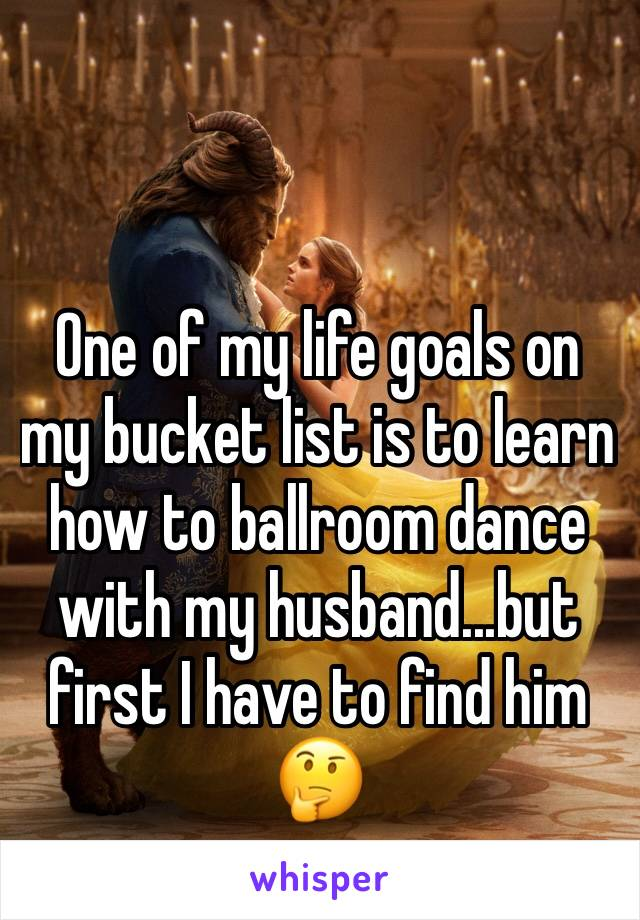 One of my life goals on my bucket list is to learn how to ballroom dance with my husband...but first I have to find him 🤔