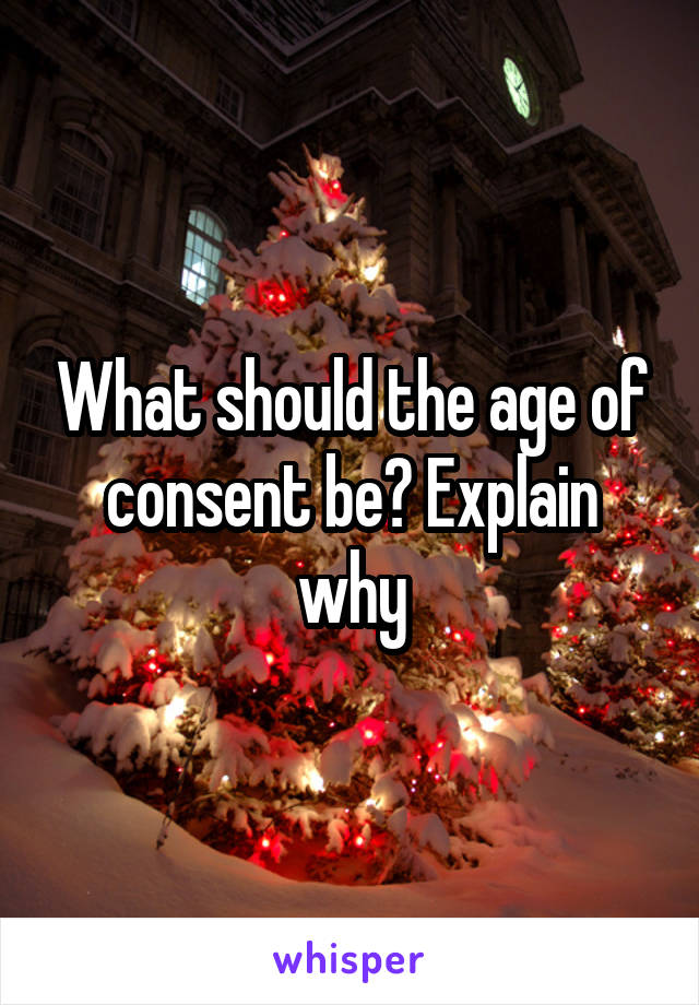 What should the age of consent be? Explain why
