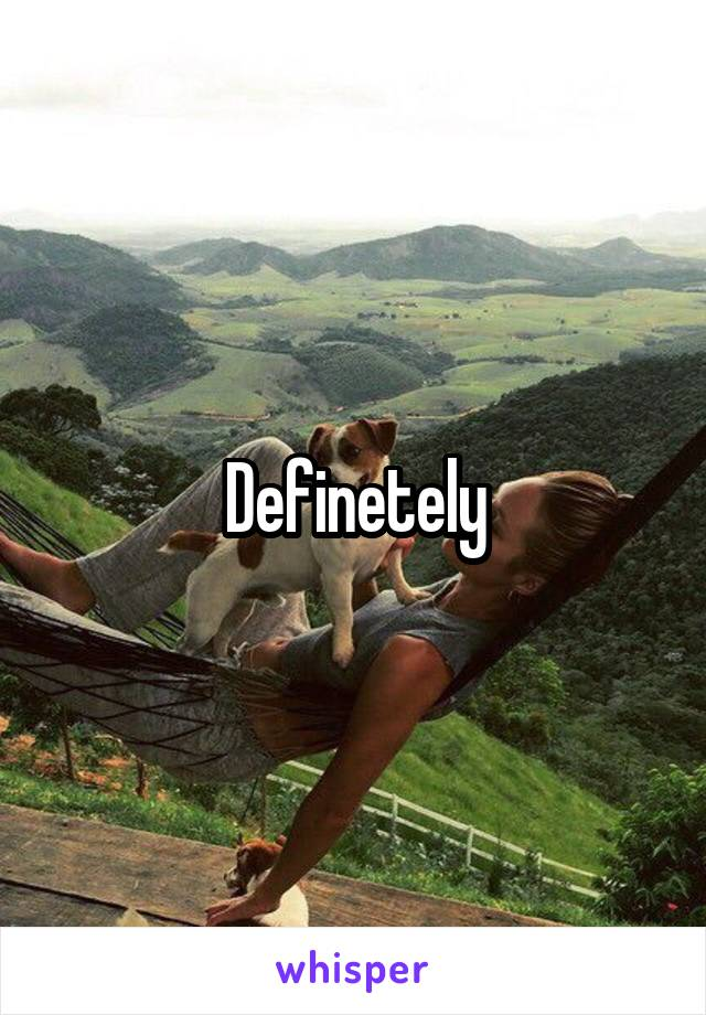 Definetely