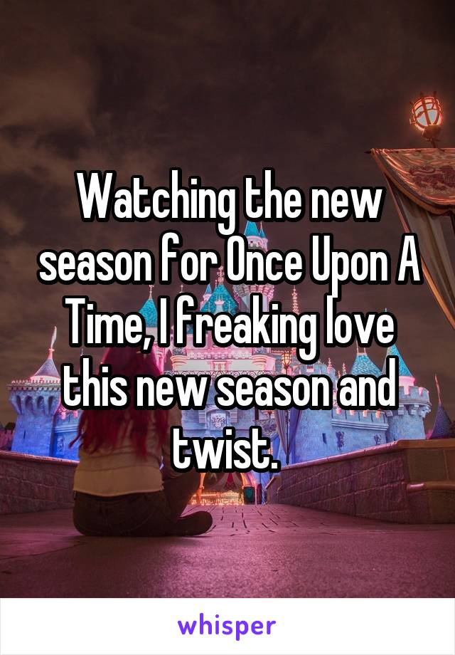 Watching the new season for Once Upon A Time, I freaking love this new season and twist.