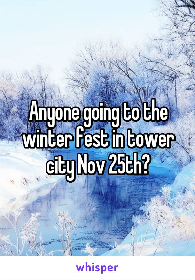 Anyone going to the winter fest in tower city Nov 25th?